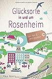 Glücksorte in und um Rosenheim: Fahr hin und werd glücklich