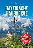 Wandern in den Bayerischen Hausbergen: Wanderführer Bayerische Alpen – mit 130 genussvollen...